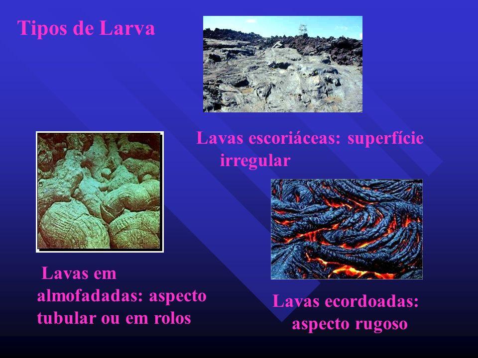 Tipos de Larva Lavas escoriáceas: superfície irregular