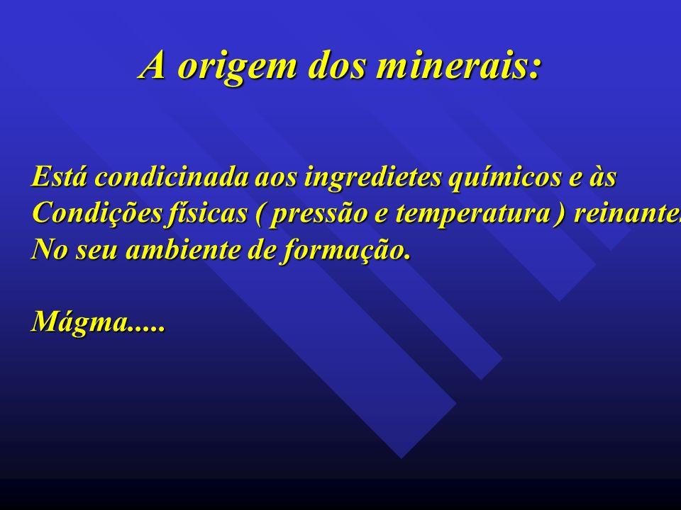 A origem dos minerais: Está condicinada aos ingredietes químicos e às