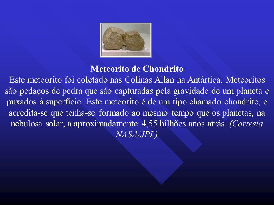 Meteorito de Chondrito Este meteorito foi coletado nas Colinas Allan na Antártica.