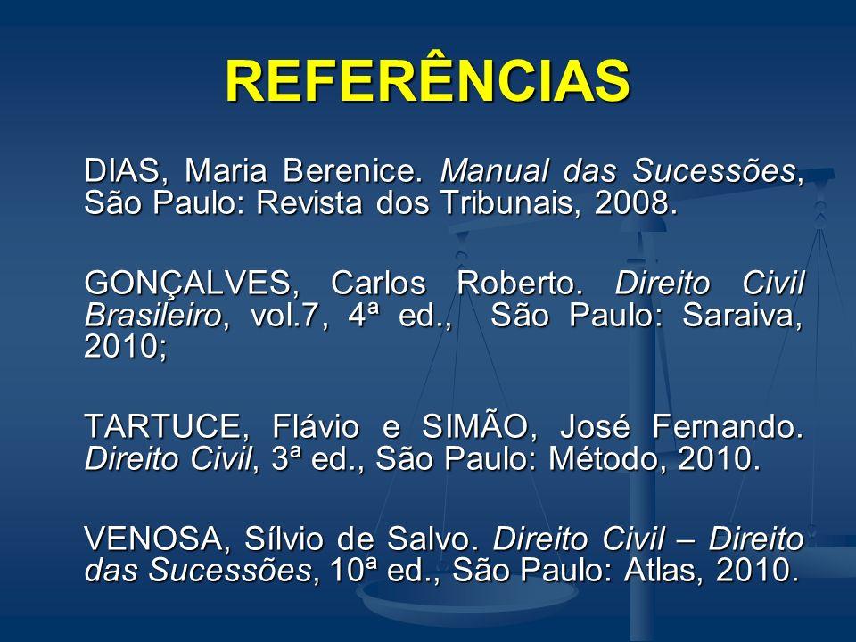 REFERÊNCIAS DIAS, Maria Berenice. Manual das Sucessões, São Paulo: Revista dos Tribunais, 2008.
