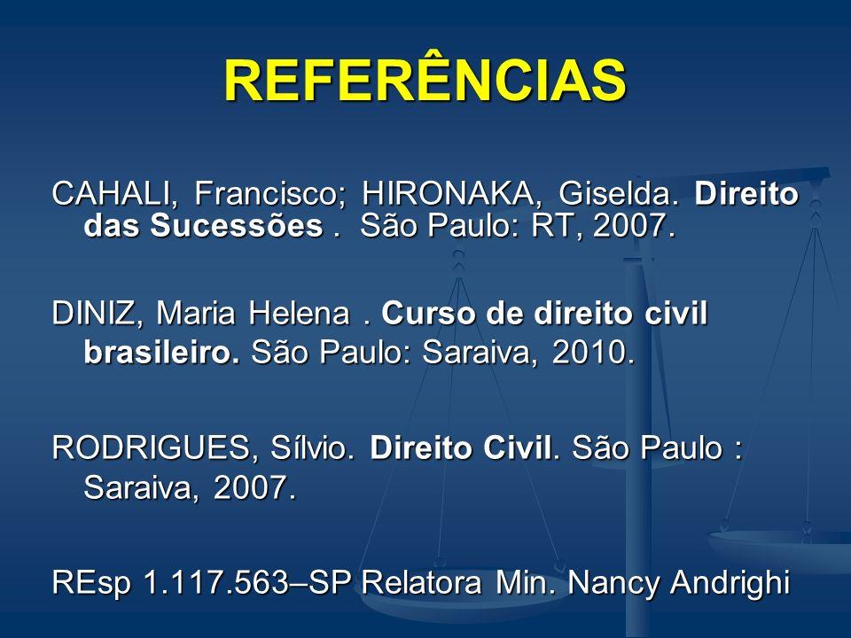 REFERÊNCIASCAHALI, Francisco; HIRONAKA, Giselda. Direito das Sucessões . São Paulo: RT, 2007.