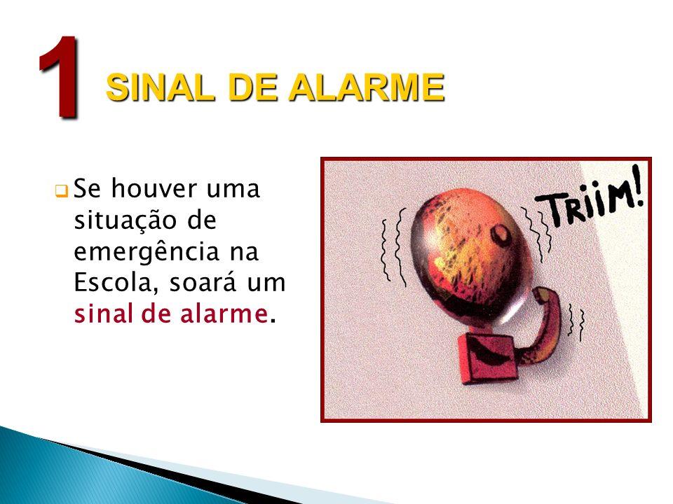 1 SINAL DE ALARME Se houver uma situação de emergência na Escola, soará um sinal de alarme. 2