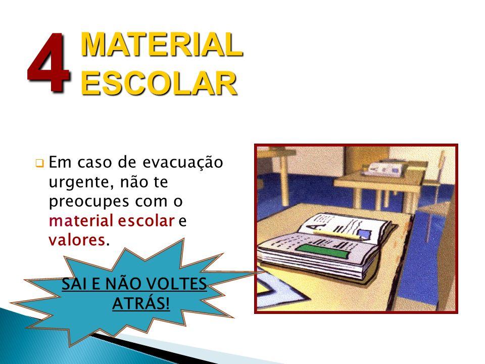4 MATERIAL ESCOLAR. Em caso de evacuação urgente, não te preocupes com o material escolar e valores.