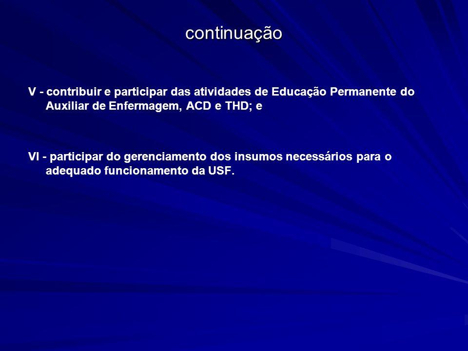 continuaçãoV - contribuir e participar das atividades de Educação Permanente do Auxiliar de Enfermagem, ACD e THD; e.
