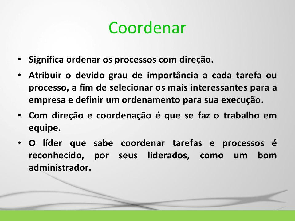 Coordenar Significa ordenar os processos com direção.