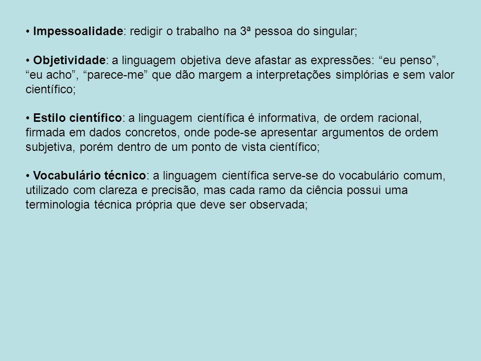 Impessoalidade: redigir o trabalho na 3ª pessoa do singular;