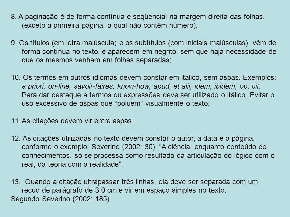 8. A paginação é de forma contínua e seqüencial na margem direita das folhas, (exceto a primeira página, a qual não contêm número);