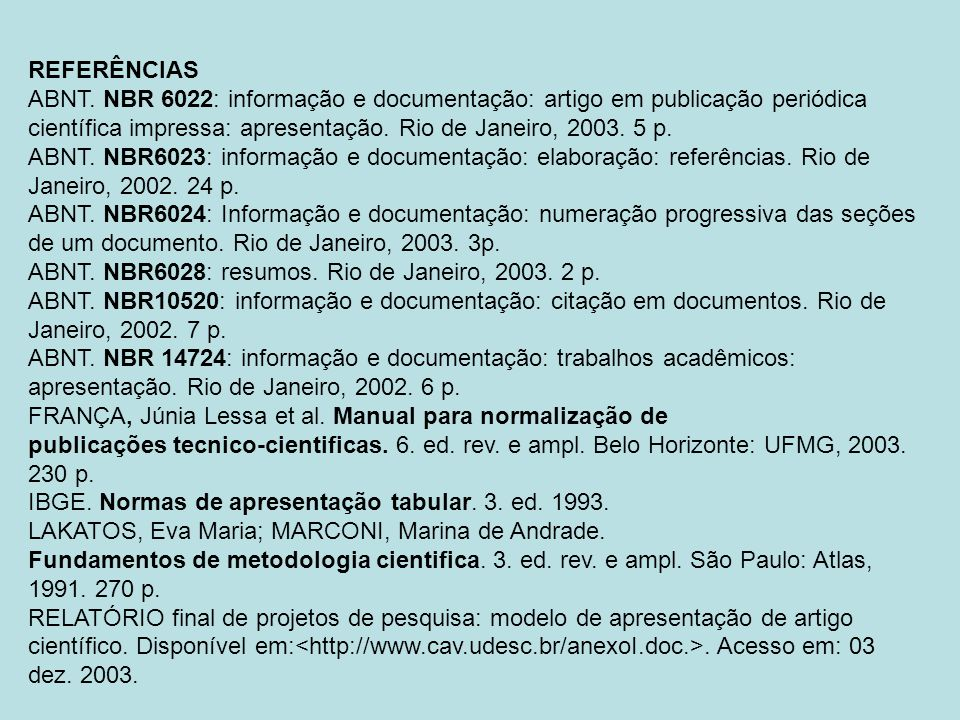 REFERÊNCIAS ABNT. NBR 6022: informação e documentação: artigo em publicação periódica científica impressa: apresentação. Rio de Janeiro, 2003. 5 p.