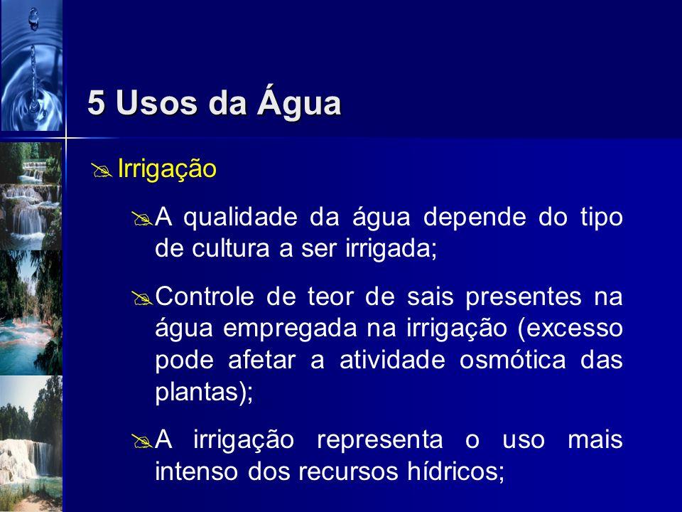5 Usos da Água Irrigação. A qualidade da água depende do tipo de cultura a ser irrigada;