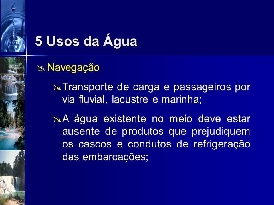 5 Usos da Água Navegação. Transporte de carga e passageiros por via fluvial, lacustre e marinha;