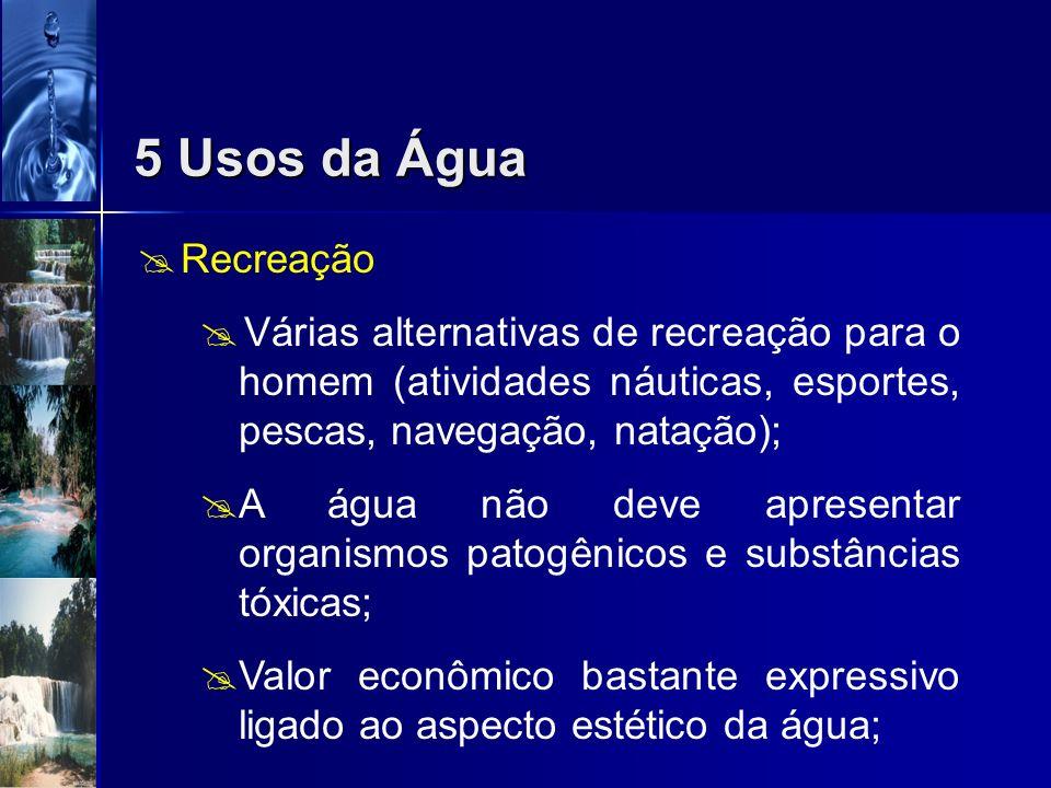5 Usos da ÁguaRecreação. Várias alternativas de recreação para o homem (atividades náuticas, esportes, pescas, navegação, natação);