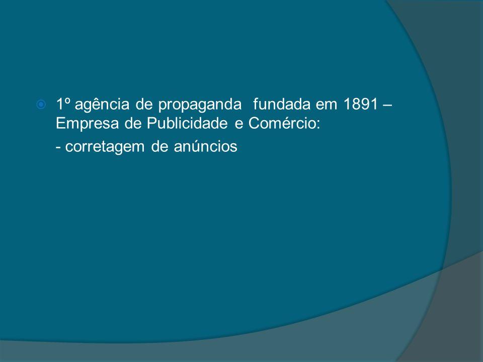 1º agência de propaganda fundada em 1891 – Empresa de Publicidade e Comércio: