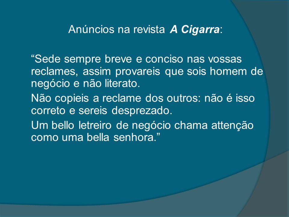 Anúncios na revista A Cigarra: Sede sempre breve e conciso nas vossas reclames, assim provareis que sois homem de negócio e não literato.