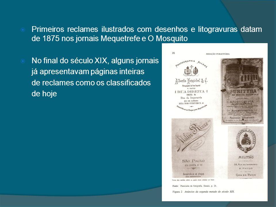 Primeiros reclames ilustrados com desenhos e litogravuras datam de 1875 nos jornais Mequetrefe e O Mosquito