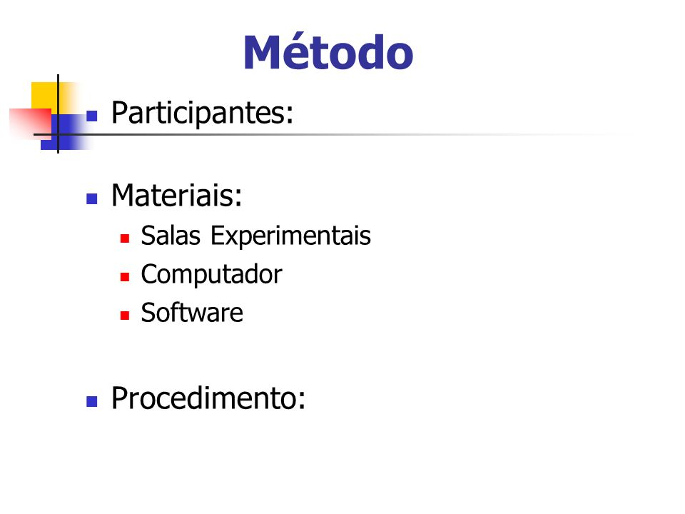 Método Participantes: Materiais: Procedimento: Salas Experimentais