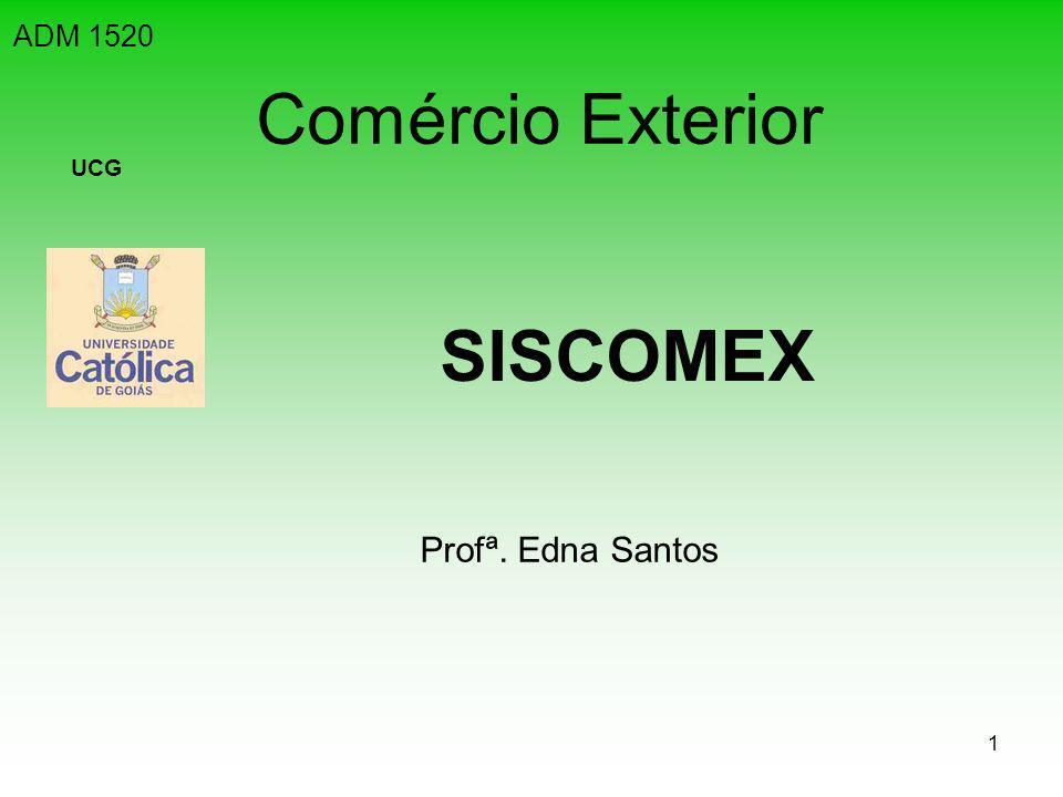 ADM 1520 Comércio Exterior UCG SISCOMEX Profª. Edna Santos