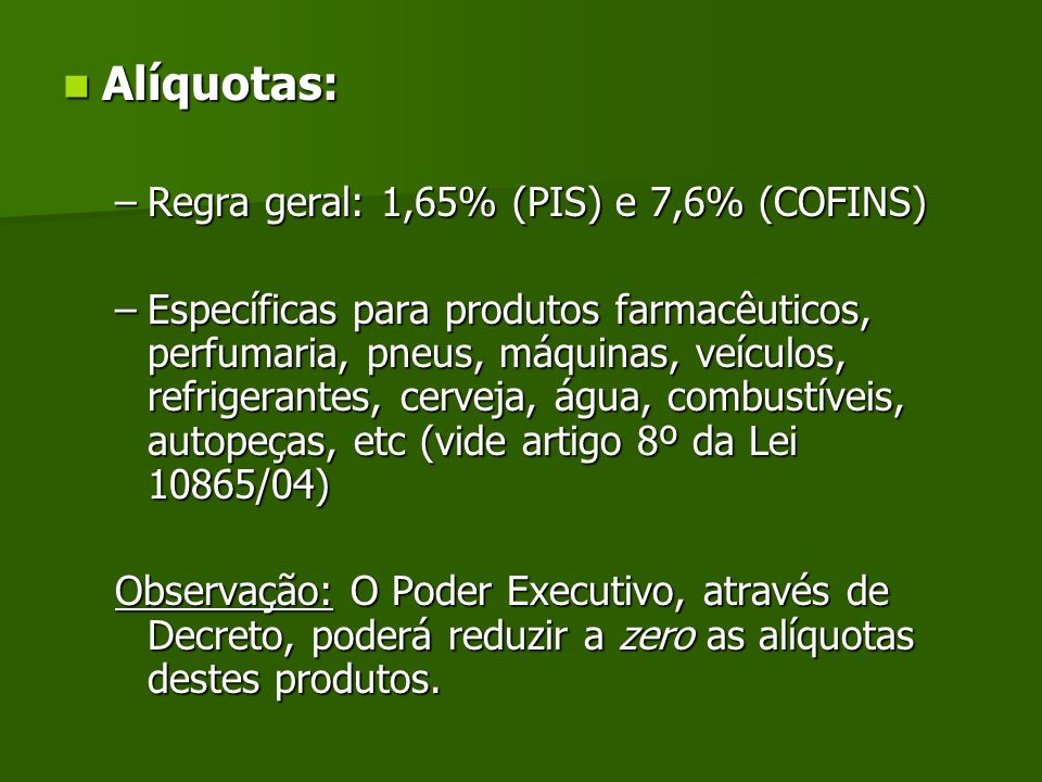 Alíquotas: Regra geral: 1,65% (PIS) e 7,6% (COFINS)