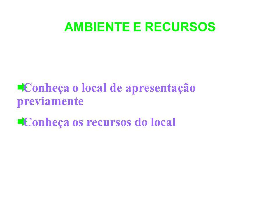 AMBIENTE E RECURSOS Conheça o local de apresentação previamente Conheça os recursos do local