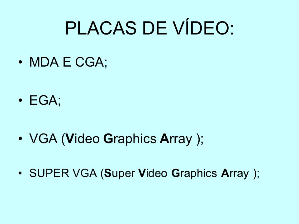 PLACAS DE VÍDEO: MDA E CGA; EGA; VGA (Video Graphics Array );