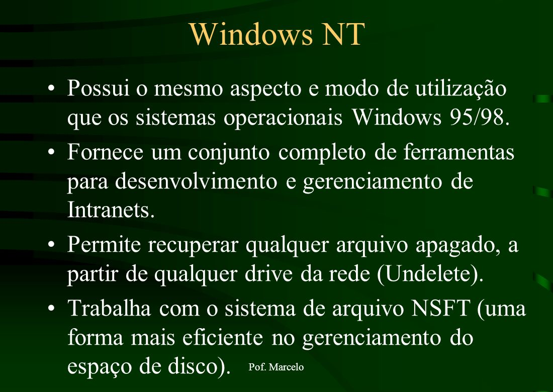 Windows NTPossui o mesmo aspecto e modo de utilização que os sistemas operacionais Windows 95/98.