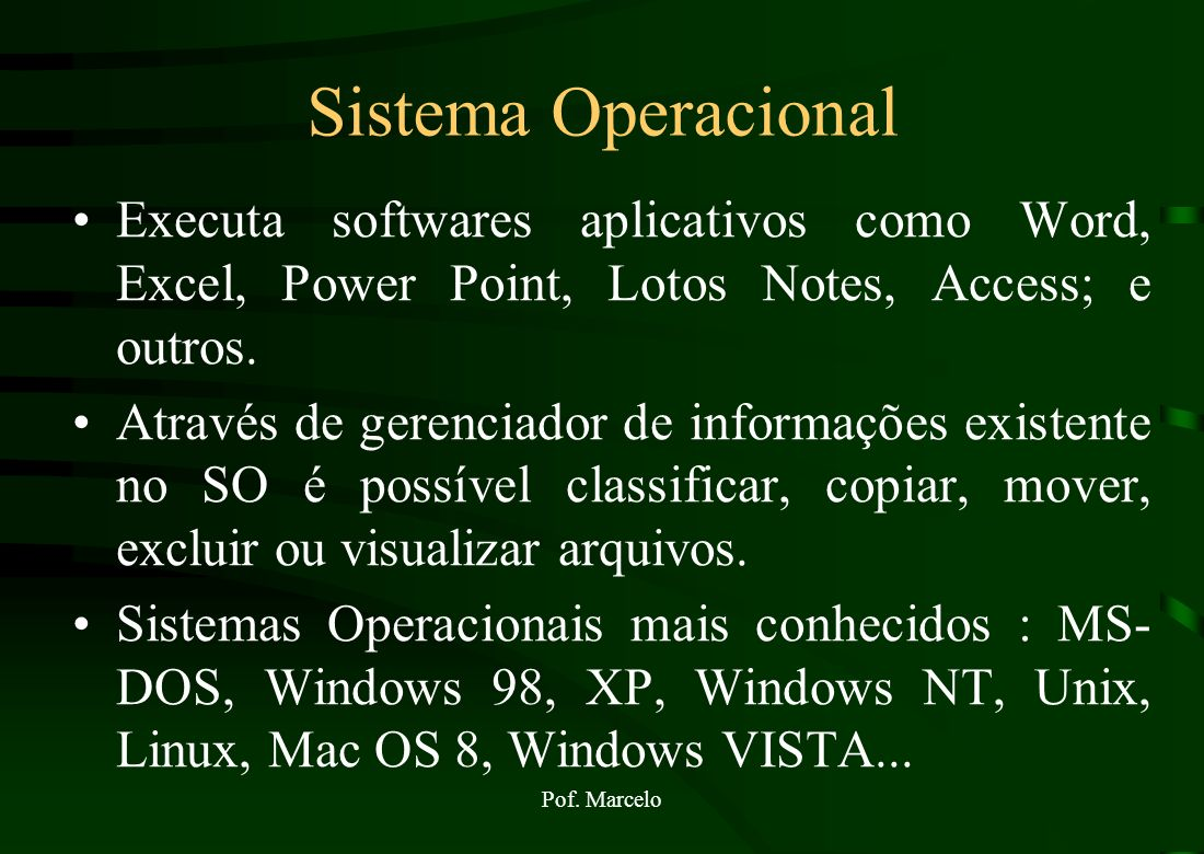 Sistema Operacional Executa softwares aplicativos como Word, Excel, Power Point, Lotos Notes, Access; e outros.