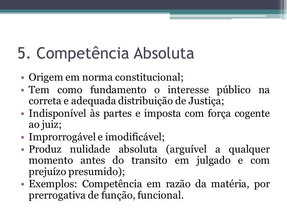 5. Competência Absoluta Origem em norma constitucional;