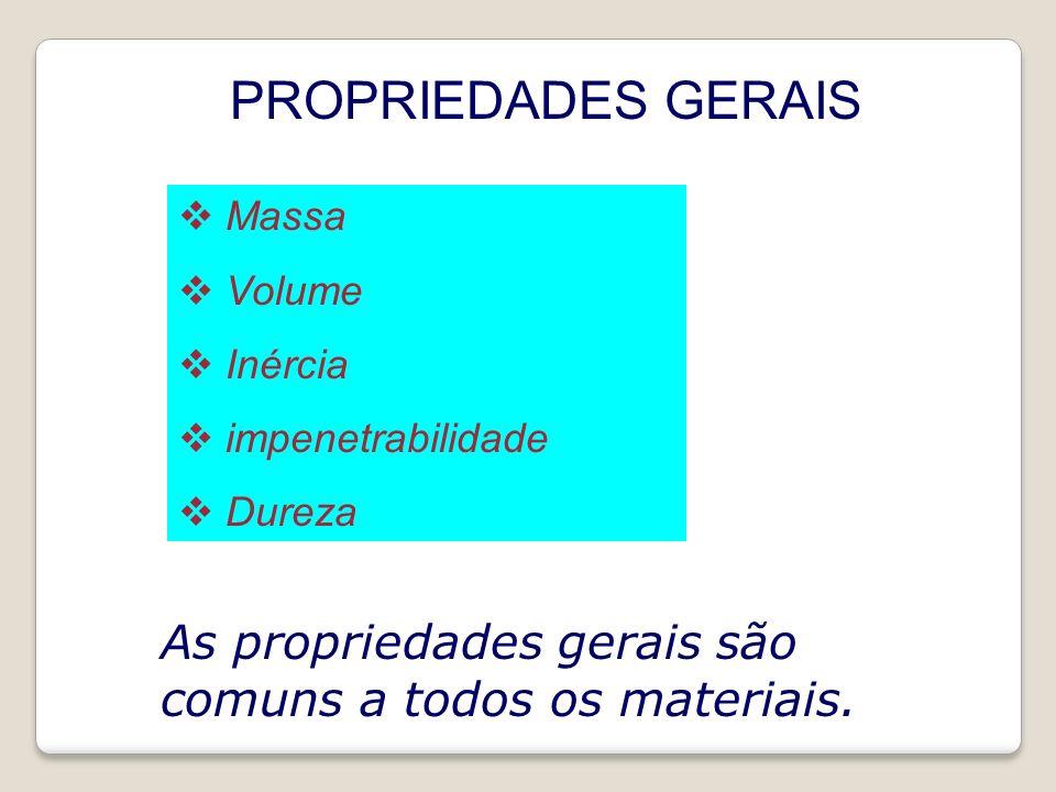 PROPRIEDADES GERAIS Massa. Volume. Inércia. impenetrabilidade.