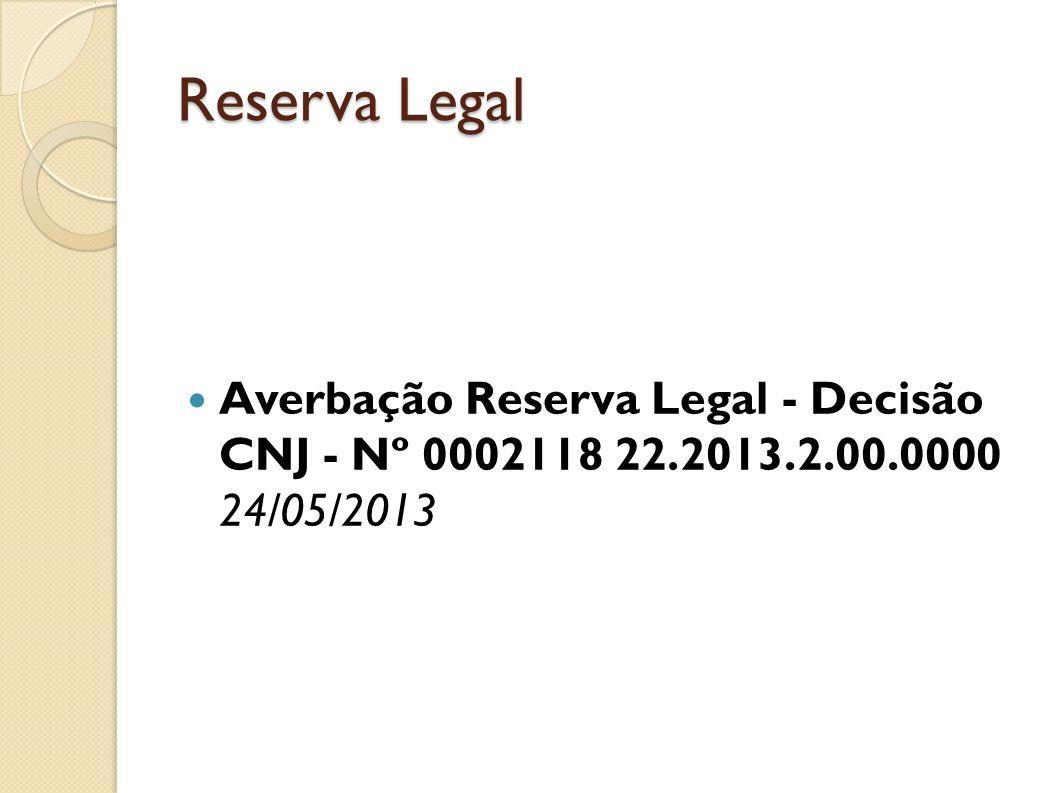 Reserva Legal Averbação Reserva Legal - Decisão CNJ - Nº 0002118 22.2013.2.00.0000 24/05/2013