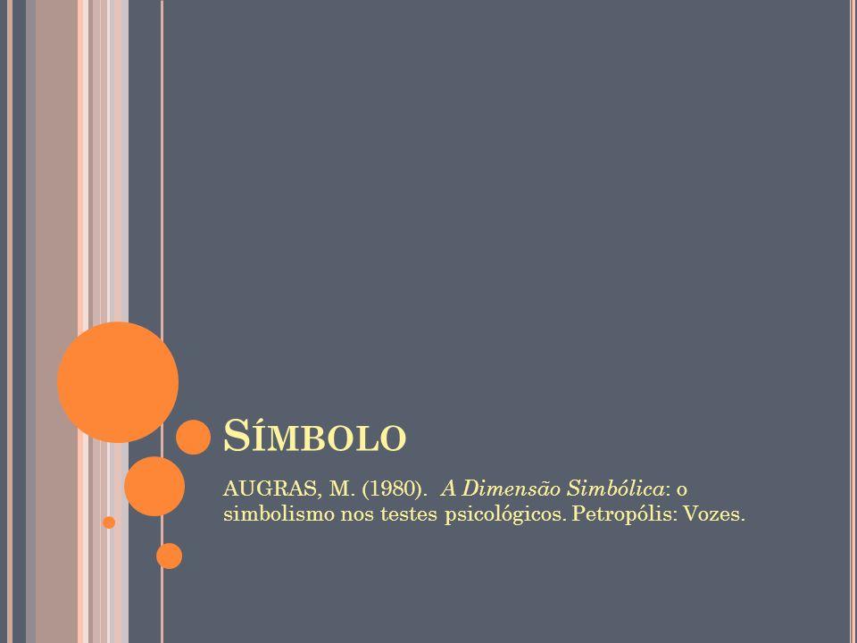 SímboloAUGRAS, M.(1980). A Dimensão Simbólica: o simbolismo nos testes psicológicos.