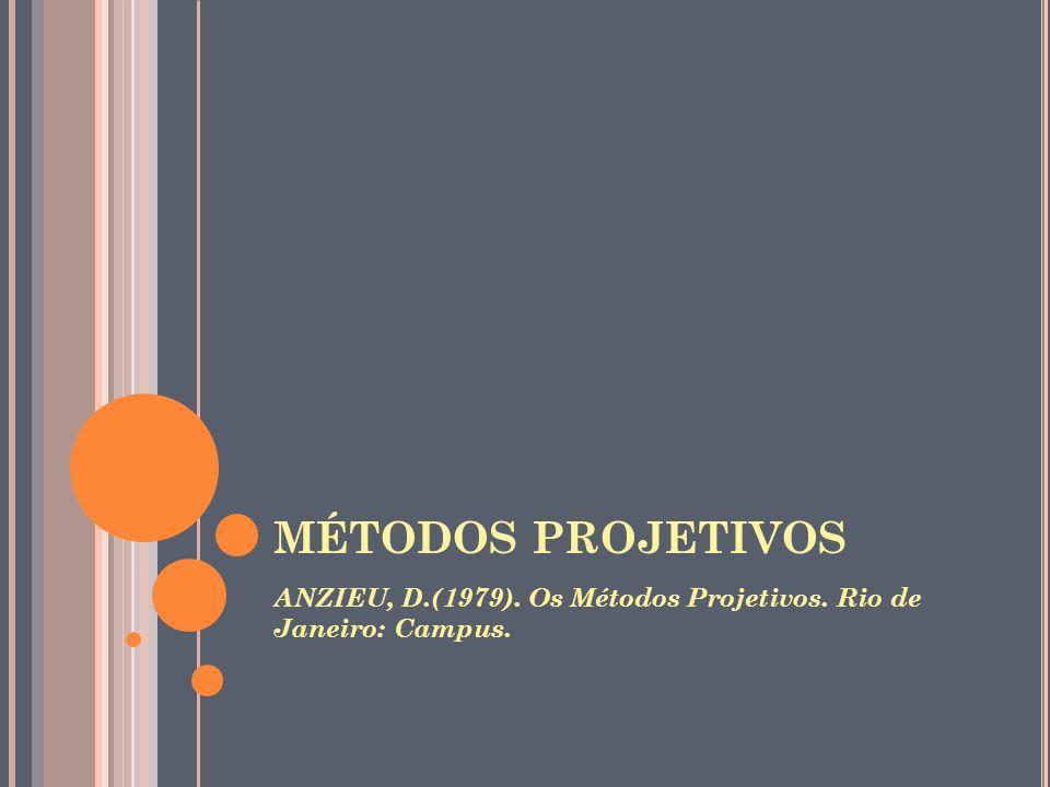 MÉTODOS PROJETIVOS ANZIEU, D.(1979). Os Métodos Projetivos. Rio de Janeiro: Campus.