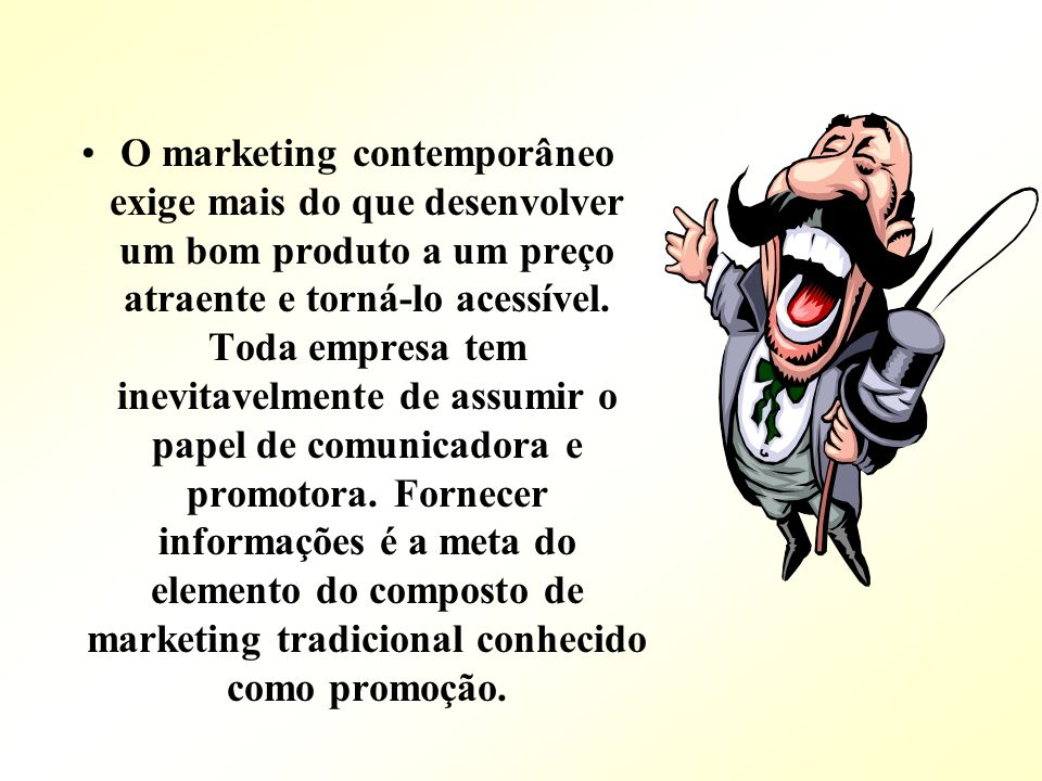 O marketing contemporâneo exige mais do que desenvolver um bom produto a um preço atraente e torná-lo acessível.