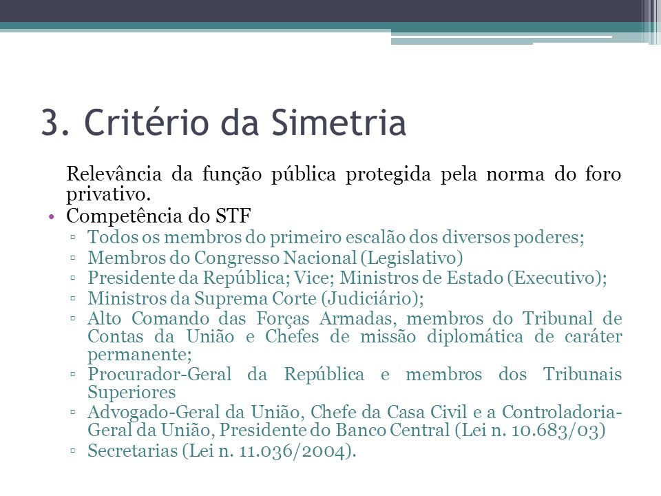3. Critério da Simetria Relevância da função pública protegida pela norma do foro privativo. Competência do STF.