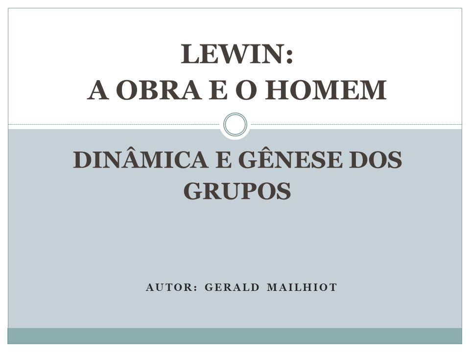 LEWIN: A OBRA E O HOMEM DINÂMICA E GÊNESE DOS GRUPOS