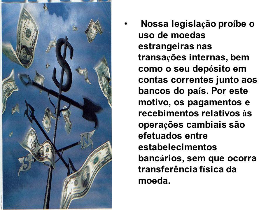 Nossa legislação proíbe o uso de moedas estrangeiras nas transações internas, bem como o seu depósito em contas correntes junto aos bancos do país.