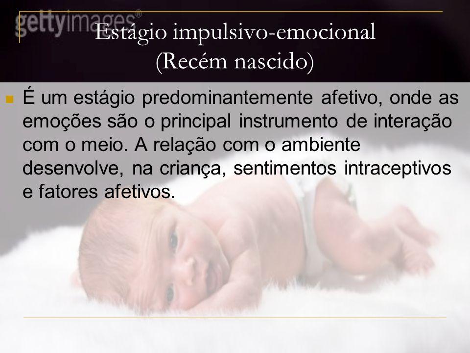 Estágio impulsivo-emocional (Recém nascido)
