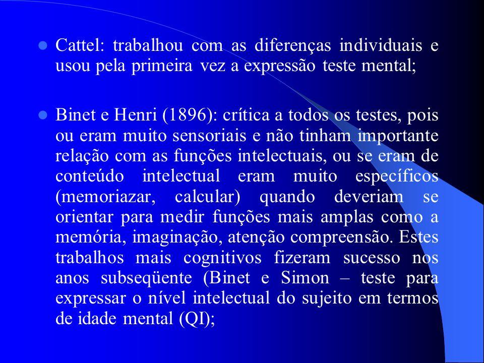 Cattel: trabalhou com as diferenças individuais e usou pela primeira vez a expressão teste mental;