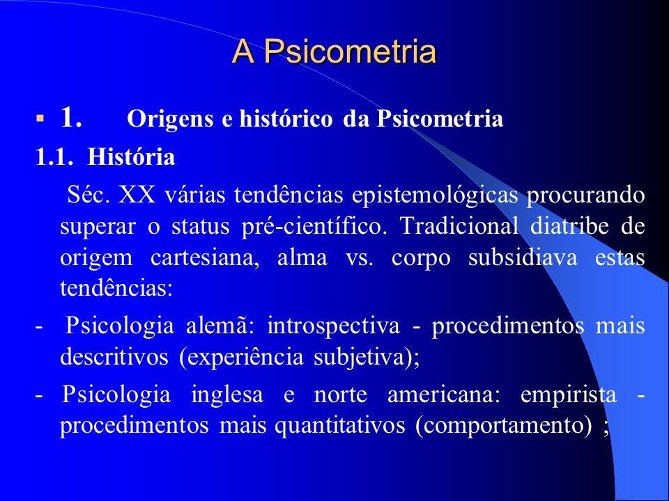 A Psicometria 1. Origens e histórico da Psicometria 1.1. História