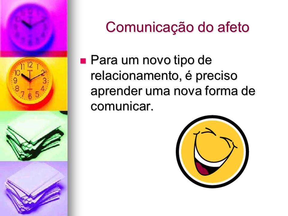 Comunicação do afetoPara um novo tipo de relacionamento, é preciso aprender uma nova forma de comunicar.