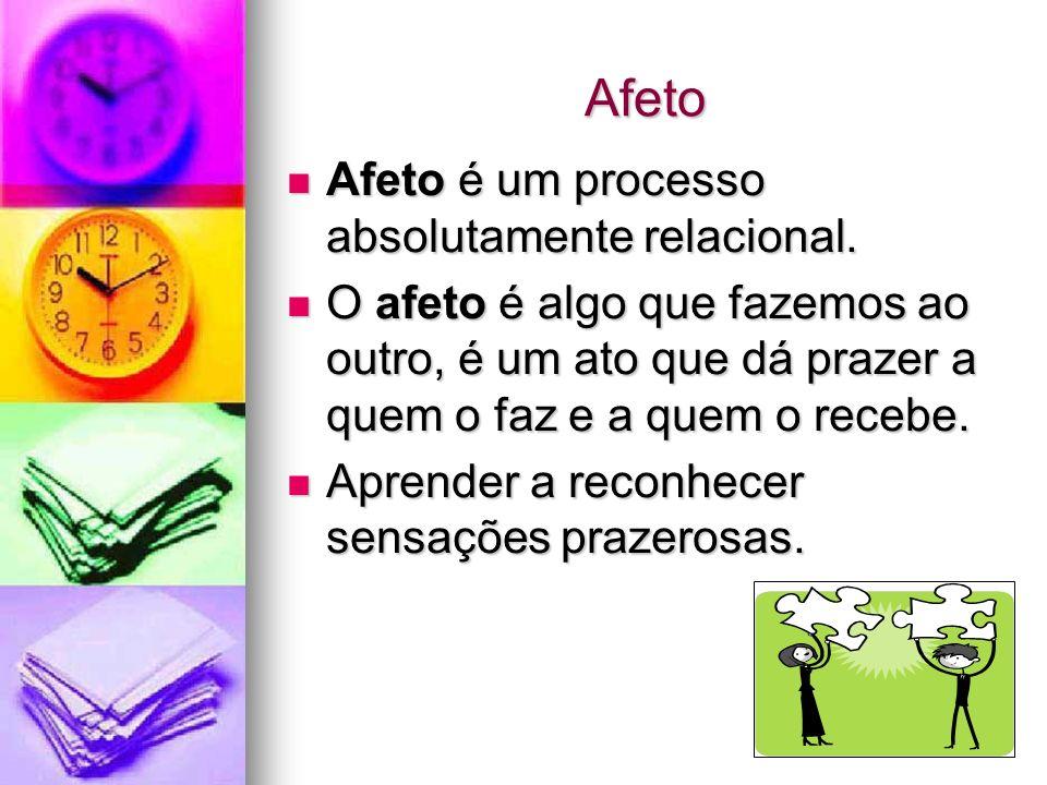 Afeto Afeto é um processo absolutamente relacional.