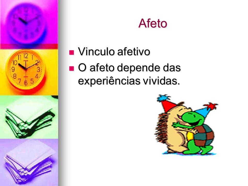 Afeto Vinculo afetivo O afeto depende das experiências vividas.