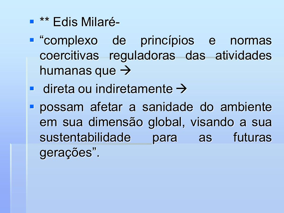 ** Edis Milaré- complexo de princípios e normas coercitivas reguladoras das atividades humanas que 