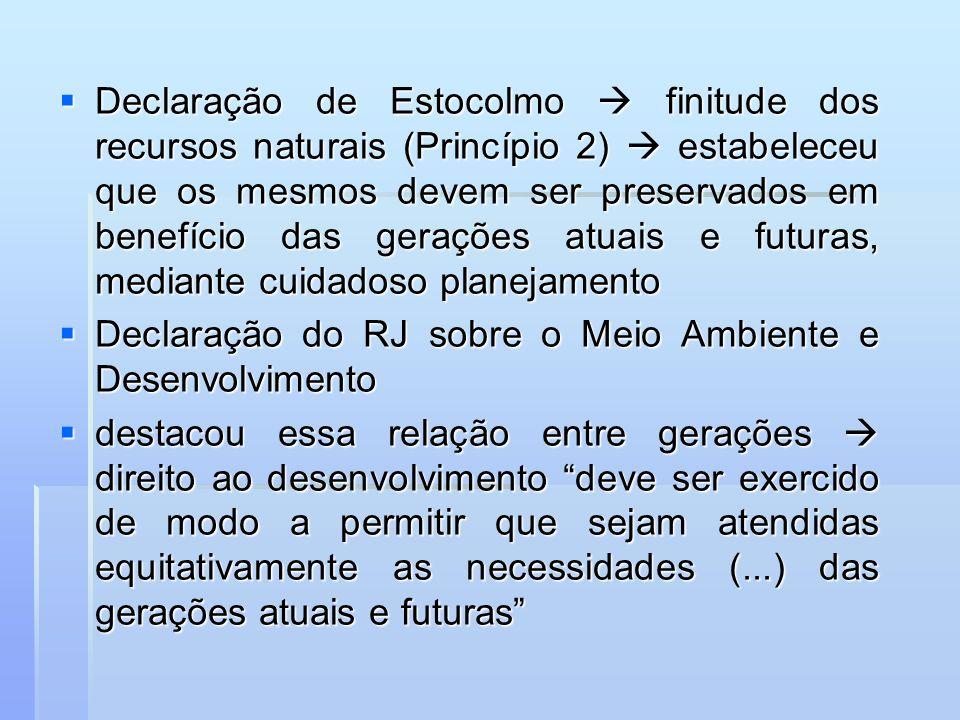 Declaração de Estocolmo  finitude dos recursos naturais (Princípio 2)  estabeleceu que os mesmos devem ser preservados em benefício das gerações atuais e futuras, mediante cuidadoso planejamento