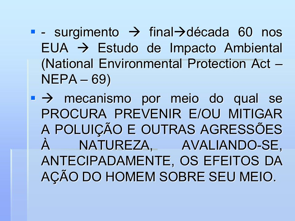 - surgimento  finaldécada 60 nos EUA  Estudo de Impacto Ambiental (National Environmental Protection Act – NEPA – 69)