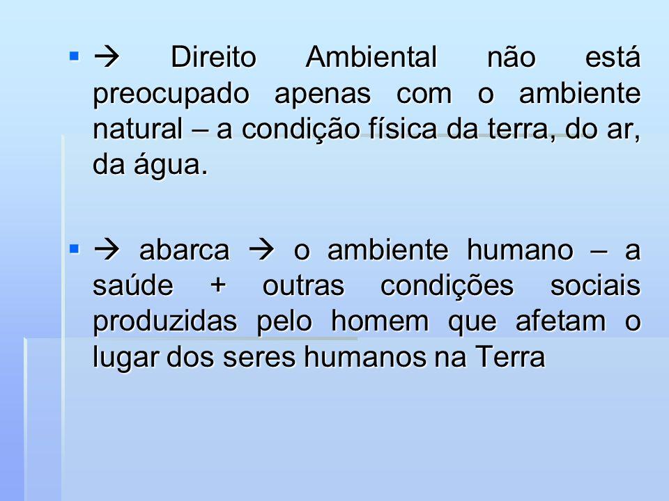  Direito Ambiental não está preocupado apenas com o ambiente natural – a condição física da terra, do ar, da água.