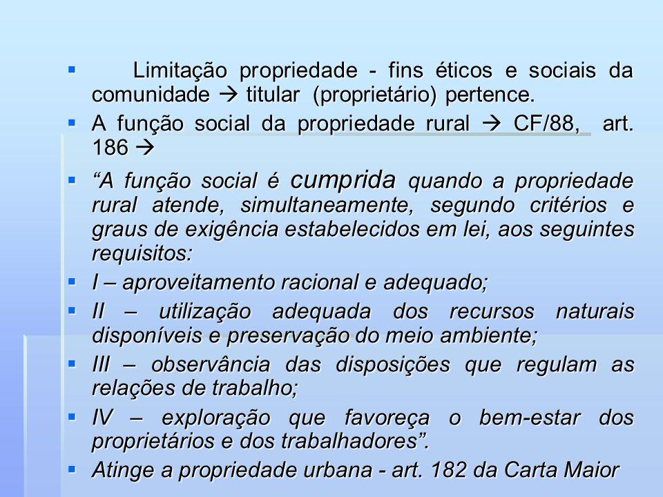 Limitação propriedade - fins éticos e sociais da comunidade  titular (proprietário) pertence.