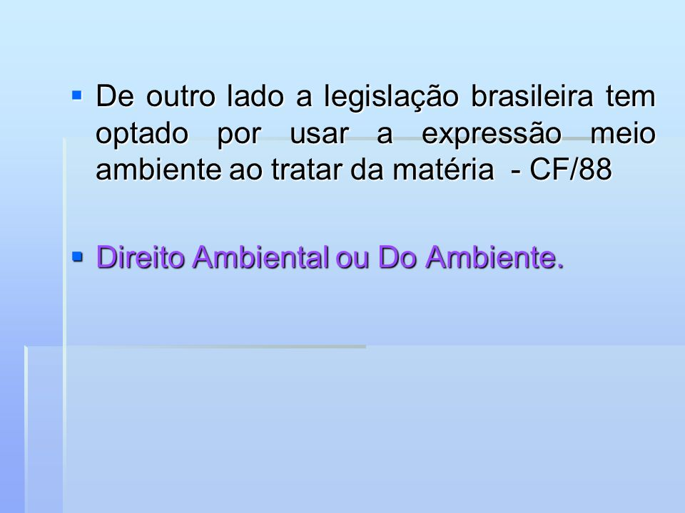 De outro lado a legislação brasileira tem optado por usar a expressão meio ambiente ao tratar da matéria - CF/88
