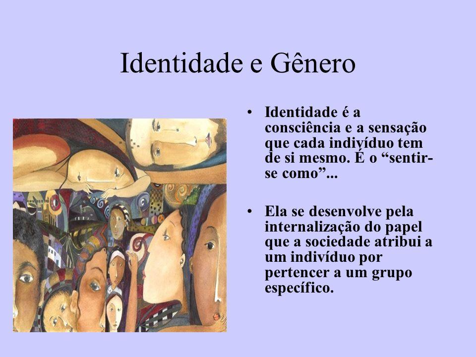 Identidade e Gênero Identidade é a consciência e a sensação que cada indivíduo tem de si mesmo. É o sentir-se como ...
