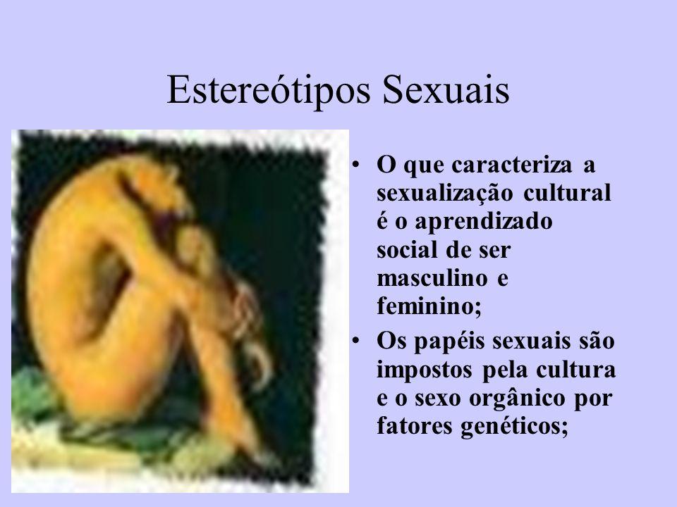 Estereótipos Sexuais O que caracteriza a sexualização cultural é o aprendizado social de ser masculino e feminino;