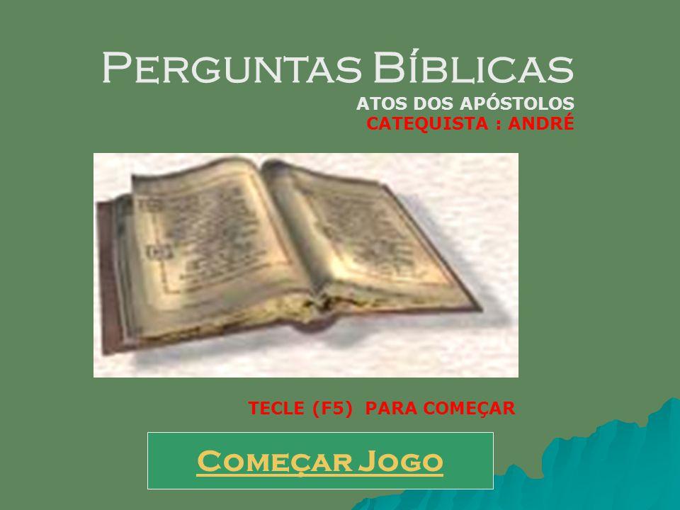 Perguntas Bíblicas Começar Jogo ATOS DOS APÓSTOLOS CATEQUISTA : ANDRÉ