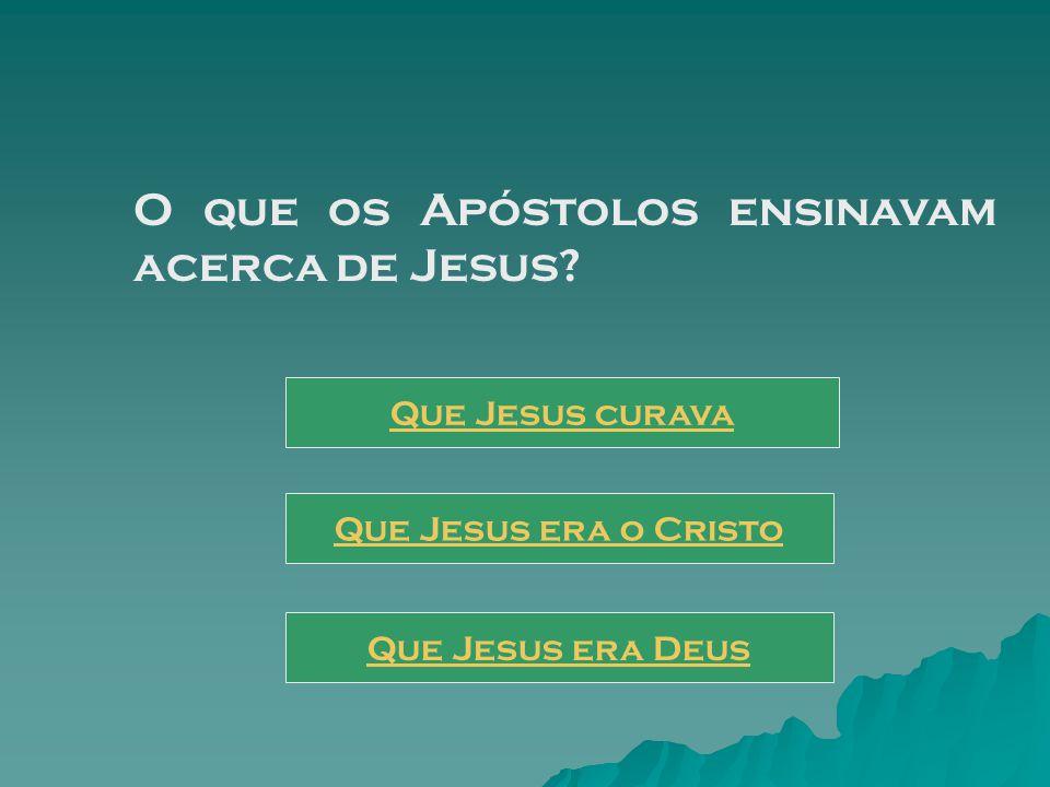 O que os Apóstolos ensinavam acerca de Jesus